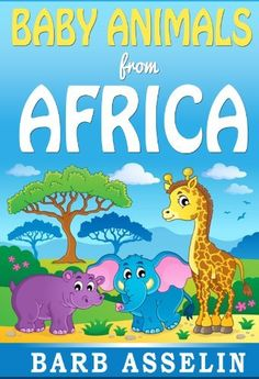 Baby Animals from Africa (A rhyming picture book for children aged 0-5) by Barb Asselin, http://www.amazon.com/dp/B00HUFTWZC/ref=cm_sw_r_pi_dp_wM5ovb0CQ7EYD