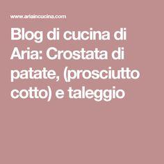 Blog di cucina di Aria: Crostata di patate, (prosciutto cotto) e taleggio