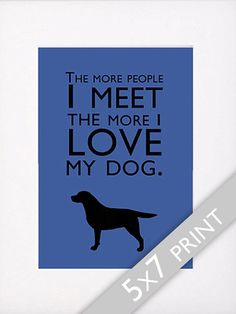 Dog Quotes Labrador Retriever Print The More People I by ShopBee, $24.00
