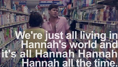 """""""We're just all living in Hannah's world and it's all Hannah Hannah Hannah all the time.""""  -Elijah Krantz #GIRLS"""