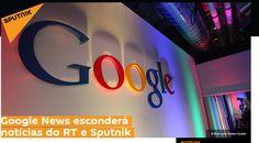 Google News esconderá notícias do RT e Sputnik EM 2017/2018. Google News esconde notícias doS BLOGS QUE REVELÃO O MUNDO OBSCURO DO GOVERNO DA SOMBRA A NEW WORLD ORDER MUNDIAL,ILUMINATI 2017/2018 ATE2150 ; BLOG COMO ;CURIOSIDADESOCULTAS,FORUM NOVA ORDEM MUNDIAL