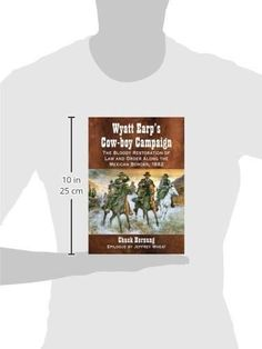Wyatt Earp's Cow-Boy Campaign: The Bloody Restoration of Law and Order Along the Mexican Border, 188