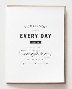 """I love you everyday, today I just decided to reinforce that with a card.""    #valentine #valentinesday #card #papersocietyco"
