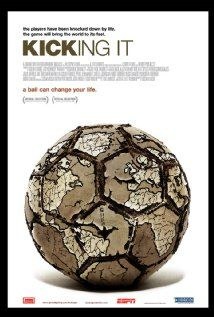 Kicking It  The lives of homeless people are changed forever through an international soccer competition. This film follows six players as they set off for Cape Town, South Africa to play in the Homeless World Cup.
