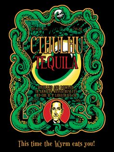 Cthulhu tequila. Where the worm eats you! (also, side note, Firefox's spell checked does NOT like Cthullu. No true nerd worked on that code).