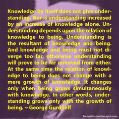 Knowledge by itself does not give understanding. Nor is understanding increased by an increase of knowledge alone. Understanding depends upon the relation of knowledge to being. Understanding is th…