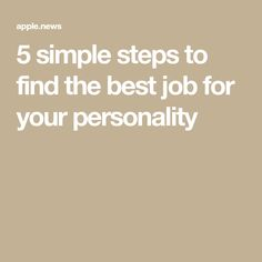 5 simple steps to find the best job for your personality Articles For Kids, Current Job, Apple News, Good Job, Personality, Good Things, Simple