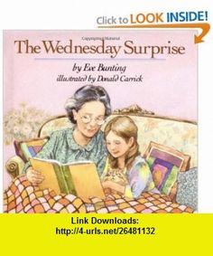 The Wednesday Surprise (0046442197212) Eve Bunting, Donald Carrick , ISBN-10: 0899197213  , ISBN-13: 978-0899197210 ,  , tutorials , pdf , ebook , torrent , downloads , rapidshare , filesonic , hotfile , megaupload , fileserve