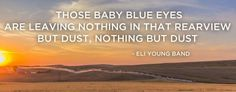 """""""Those baby blue eyes are leaving nothing in that rearview but dust, nothing but dust"""" - Eli Young Band Off their new single """"DUST"""", available now on iTunes. https://itunes.apple.com/us/album/dust/id806253912?i=806253999&uo=4"""