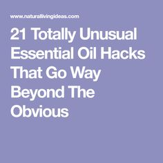 21 Totally Unusual Essential Oil Hacks That Go Way Beyond The Obvious