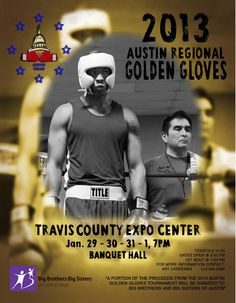 2013 Austin Regional Golden Gloves Tournament, January 29 – February 1, 2013    At the fourth annual Regional Golden Gloves Tournament watch for four nights as the best amateur boxers of Texas come together to fight for the chance to move on to the state championship. Tickets are $10 and the proceeds benefit Big Brothers Big Sisters of Central Texas. The fighting begins each night at 7 pm at the Travis County Expo Center.