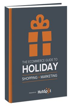 Free Ebook: The Ecommerce Guide To  Holiday Shopping & Marketing