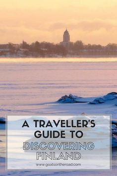 A Traveller's Guide to Discovering Finland | European Travel | Best of Helsinki | Southern, Western And Eastern Finland Travel Advice | What To Do in Lapland | Where To Go In Finland