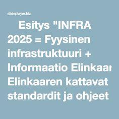 """⚡Esitys """"INFRA 2025 = Fyysinen infrastruktuuri + Informaatio Elinkaaren kattavat standardit ja ohjeet Tiedon- hallinnan kattava osaaminen Yhteis- toiminnalliset."""""""