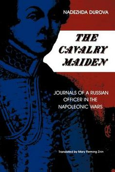 The Cavalry Maiden: Journals of a Russian Officer in the Napoleonic Wars