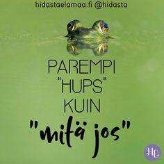 "Parempi ""hups"" kuin ""mitä jos""... vaiko eikö? 💚 #hups #hupsista #oho #mitätulitehtyä #mitäjos #ihmissuhteet #kokemuksiarikkaampana #elämäonseikkailu Motivational Words, Inspirational Quotes, Boho Beautiful, Positive Vibes Only, Word Of The Day, Story Of My Life, Wisdom, Positivity, Thoughts"