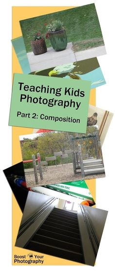 Teaching Kids Photography Part 2: Composition and Design | Boost Your Photography http://www.boostyourphotography.com/2014/06/teaching-kids.html