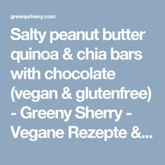 Salty peanut butter quinoa & chia bars with chocolate (vegan & glutenfree) - Greeny Sherry - Vegane Rezepte & grün(er)leben