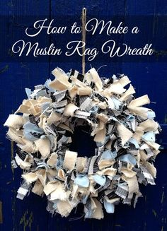 How to Make a Muslin Rag Wreath. #diy #crafts #wreath #video