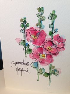 What a charming, whimsical little watercolor card.  I love hollyhocks!.  Really like the pen and wash technique here.  So simple but so lovely.  I sometimes get lost in details and complex paintings and it is good to be reminded that simple works just as well.