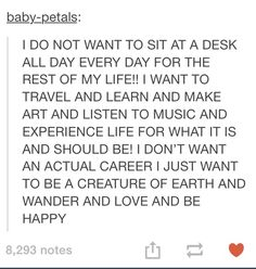 Wow. It's the perfect description of how I feel about jobs.... I really don't want a desk or a cubical.......