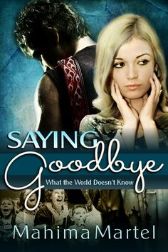 Saying Goodbye - What the World Doesn't Know by Mahima Martel Free Love