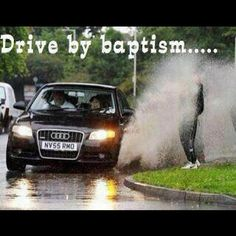 Drive by baptism, haha dad would love this