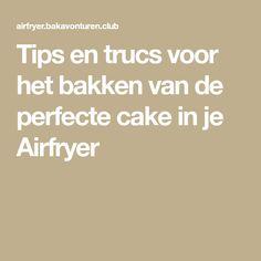 Tips en trucs voor het bakken van de perfecte cake in je Airfryer