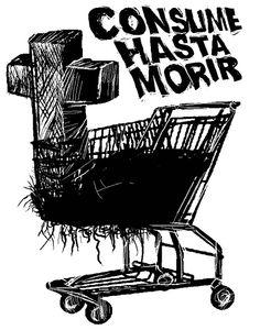 ... Consumismo, publicidad y 'subvertising': la batalla cultural hacia el consumo crítico. COLECTIVOS DEDICADOS A LA CONTRAPUBLICIDAD como Consume Hasta Morir y Proyecto Squatters.