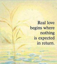 Real love...Except, maybe to be reciprocated by actions........