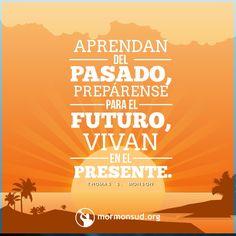 Aprendan del pasado,prepárense para el futuro,vivan el presente