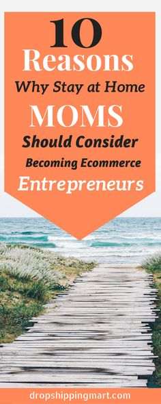 10 reasons why stay at home moms should consider becoming eCommerce entrepreneurs, this side hustle it's perfect work from home job for moms or nine to five people. Come and Check it Out!