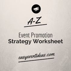 A-Z Event Promotion Strategy Worksheet Great for Promoting your next event. Time to get creative!