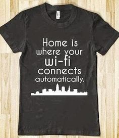 Geek T-Shirt | Home is where your wi-fi connects automatically! | Wi-Fi Humor from Funny Technology - Google+