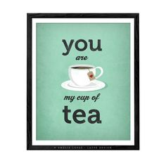 You are my cup of tea print. Mint love print – Latte Design