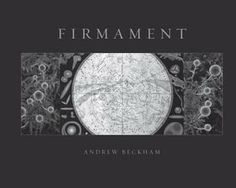 Firmament: A Meditation on Place in Three Parts  by Andrew Beckham June 2014