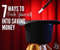7 Ways To Trick Yourself Into Saving Money