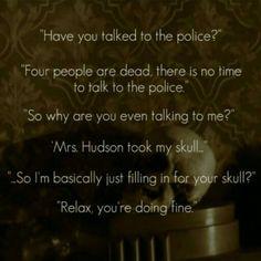 No, Sherlock, he's doing excellent!