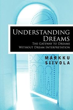 """Read """"Understanding Dreams The Gateway to Dreams Without Dream Interpretation"""" by Markku Siivola available from Rakuten Kobo. Understanding Dreams: The Gateway to Dreams Without Dream Interpretation is an enlightening, accessible text that helps . Dream Psychology, Understanding Dreams, Dream Interpretation, Life Philosophy, Books To Read Online, Thoughts And Feelings, Book Photography, Book Publishing, The Book"""