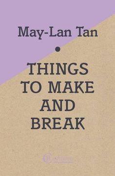 Things to Make and Break, by May-Lan Tan
