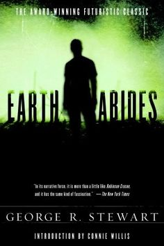 """Earth Abides by George Stewart. Overnight, most of humanity dies out from a terrible virus. Survivors of the epidemic find each other and slowly start to rebuild a community. """"Men come and go, but earth abides. Best Post Apocalyptic Books, Post Apocalyptic Fiction, Apocalyptic Literature, Must Read Novels, Books To Read, Sci Fi Books, Audio Books, This Is A Book, The Book"""
