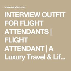 INTERVIEW OUTFIT FOR FLIGHT ATTENDANTS   FLIGHT ATTENDANT   A Luxury Travel & Lifestyle Blog by Mary Kalymnou