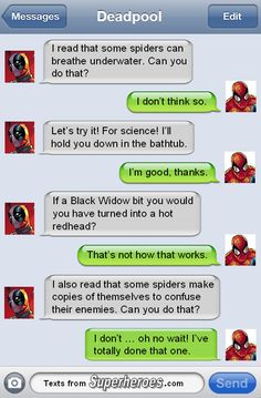Deadpool will sacrifice a lot for science. Mostly other people. texts from superheroes