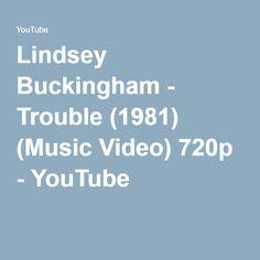Lindsey Buckingham - Trouble (1981) (Music Video) 720p - YouTube
