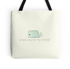 Whale You Be My Friend? tote bag by bunhuggerdesign