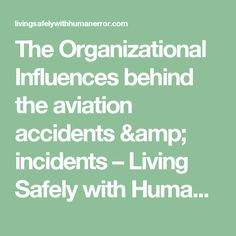 The Organizational Influences behind the aviation accidents & incidents – Living Safely with Human Error