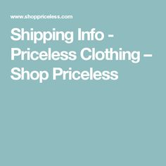 Shipping Info - Priceless Clothing – Shop Priceless