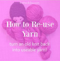 How to Reuse Yarn - Full Tutorial - Knitted Bliss Knitting Charts, Loom Knitting, Knitting Stitches, Knitting Designs, Knitting Projects, Knitting Tutorials, Knitting Ideas, Recycled Yarn, Yarn Stash