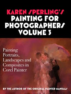 Karen Sperling Art & Photography + Artistry Corel Painter Tutorials | Corel Painter Book Volume 3