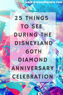 25 Things To See At The Disneyland Resort during Disneyland 60th Diamond Anniversary Celebration #Disneyland #Disneyland60 via www.disneysisters.com